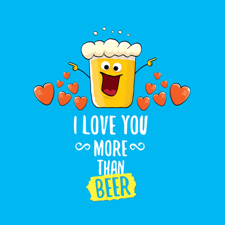 I love you more than beer vector valentines day greeting card with beer cartoon character isolated on blue background. Vector adult valentines day party poster design template with funny slogan