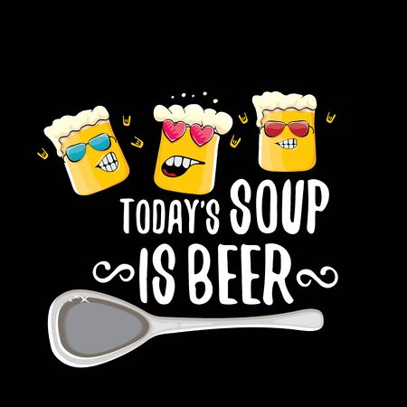 Today s soup is beer vector bar menu concept illustration or summer poster. vector funky beer character with funny slogan for print on tee. International beer day or octoberfest label Vektoros illusztráció