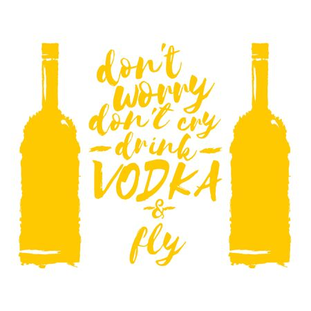 dont worry dont cry drink VODKA and fly slogan. Funny quotes about vodka with glass bottle for print on tee or poster.