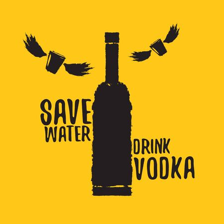 Save water drink VODKA. Funny quotes about vodka with glass bottle for print on tee or party poster.