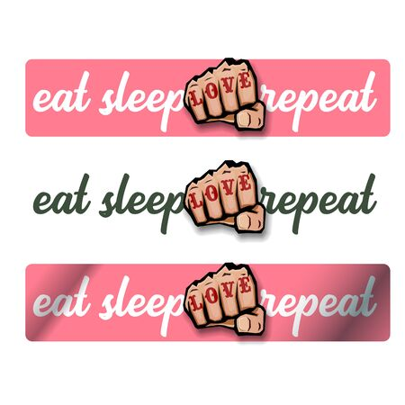 Eat sleep Love repeat motivation Quote illustration sign or label. Love Typography Wallpaper Concept with strong fist and text about love Stock Vector - 129707910