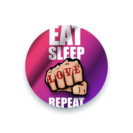Eat sleep Love repeat motivation Quote illustration sign or label. Love Typography Wallpaper Concept with strong fist and text about love Stock Vector - 129707911