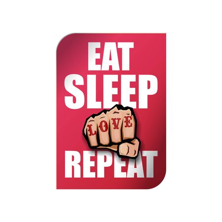 Eat sleep Love repeat motivation Quote illustration sign or label. Love Typography Wallpaper Concept with strong fist and text about love Stock Vector - 129707912