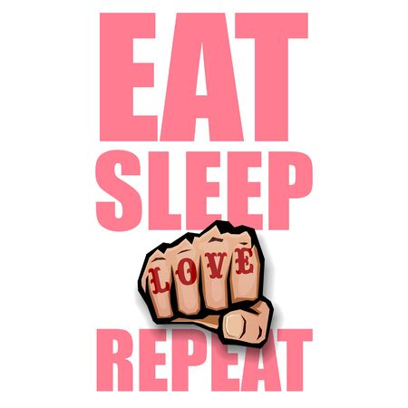 Eat sleep Love repeat motivation Quote illustration sign or label. Love Typography Wallpaper Concept with strong fist and text about love Stock Vector - 129707913