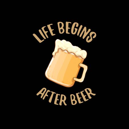 Life begins after beer vector concept label or vintage brown poster. vector funky beer quote or slogan for print on tee. International beer day label or octoberfest icon Çizim