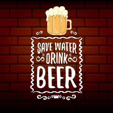 Save water drink beer vector concept print or vintage brown poster. vector funky beer quote or slogan for print on tee. International beer day label or world water day