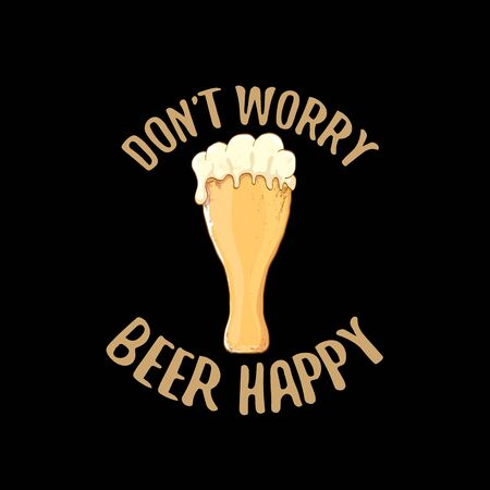 Dont worry beer happy vector concept label or vintage brown poster. vector funky beer quote or slogan for print on tee. International beer day label or octoberfest icon