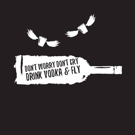 dont worry dont cry drink VODKA and fly. Funny quotes about vodka with glass bottle for print on tee or poster.