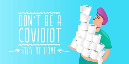 Man holding stack of white toilet paper. Dont be a Covidiot concept vector illustration with man in panic buying a lot of toilet paper for self isolation at home.