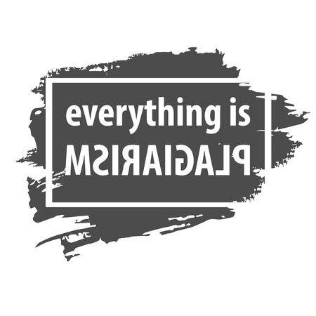 plagiarism: Everything is plagiarism. Same thoughts, ideas.  Image for T shirt apparel design. Black and white background with hand drawn frame