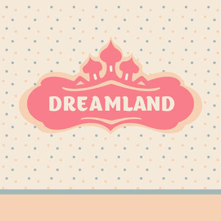 fairy cakes: Vector Template logo. Vintage frame with text. Land of Dreams. Travel, entertainments, dolce vita. Welcome to the fairy tale