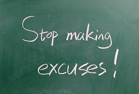 make a choice: Stop making excuses !