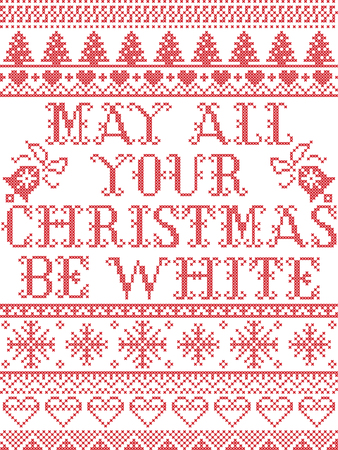 Christmas pattern May all your Chritmas be white  carol vector seamless pattern inspired by Nordic culture festive winter in cross stitch with heart, snowflake, snow ,Christmas tree,  reindeer, santa