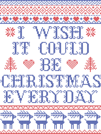 I wish it could be Christmas everyday Scandinavian vector seamless pattern inspired by Nordic culture festive winter in cross stitch with heart, snowflake, star,  snow, Christmas tree in red , blue