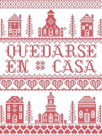 Stay Home in Spanish Quedarse En Casa Nordic style inspired cross stitched sign with  Scandinavian Village elements Village Church , house, cottages, town hall in cross stitch with heart, snowflake, hearts in red and white, message due Corona virus pandemic outbreak Vettoriali