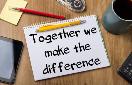 Together we make the difference - Note Pad With Text On Wooden Table - with office  tools