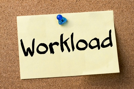 workload: Workload - adhesive label pinned on bulletin board - horizontal image