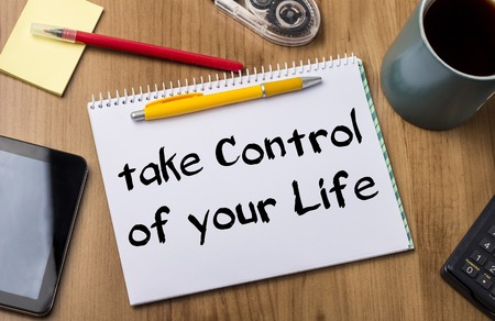 take a note: take Control of your Life - Note Pad With Text On Wooden Table - with office  tools Stock Photo
