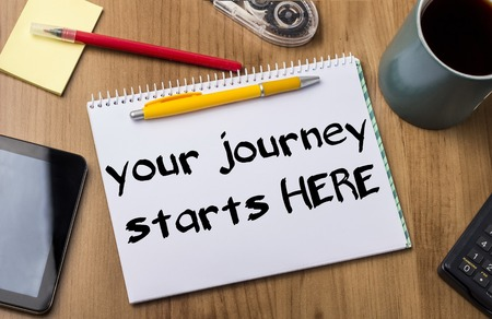 Your Journey starts HERE - Note Pad With Text On Wooden Table - with office  tools