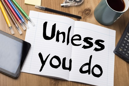 Unless you do - Note Pad With Text On Wooden Table - with office  tools