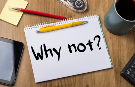 why not: Why not? - Note Pad With Text On Wooden Table - with office  tools