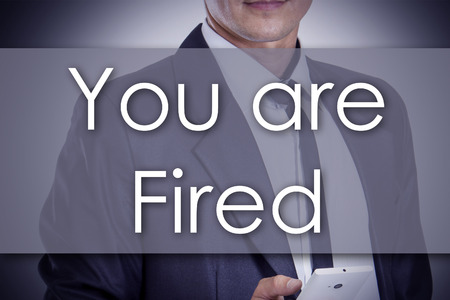 you are fired: You are Fired - Young businessman with text - business concept - horizontal image