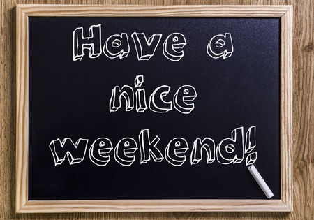 Have a nice weekend! - New chalkboard with outlined text - on wood