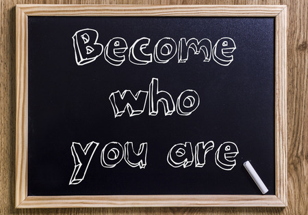 be the identity: Become who you are - New chalkboard with outlined text - on wood