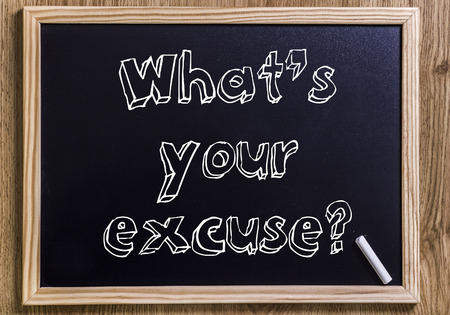 What's your excuse? - New chalkboard with 3D outlined text - on wood