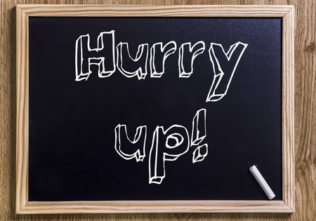 Hurry up! - New chalkboard with outlined text - on wood