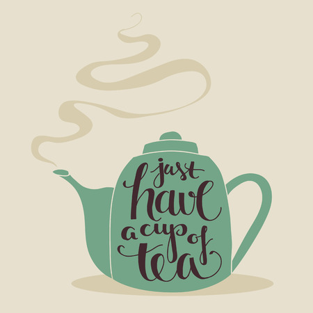 have: tea pot with the text just have a cup of tea, hand lettering
