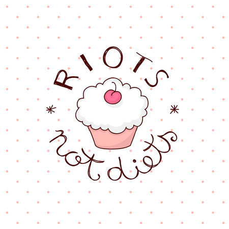 anarchist: Riots not diets quote hand lettering around cute cupcake. Light polka dots background.