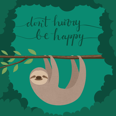 Illustration of cute sloth hanging on a tree branch with the hand lettering quote dont hurry be happy Illustration