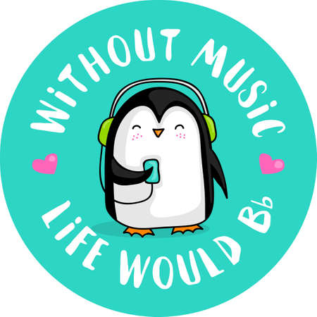 Cute cartoon penguin listening to music with headphones and the quote Without music life would be flat. Illustration