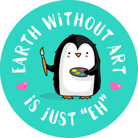 Cute cartoon painter penguin with the quote Earth without art is just