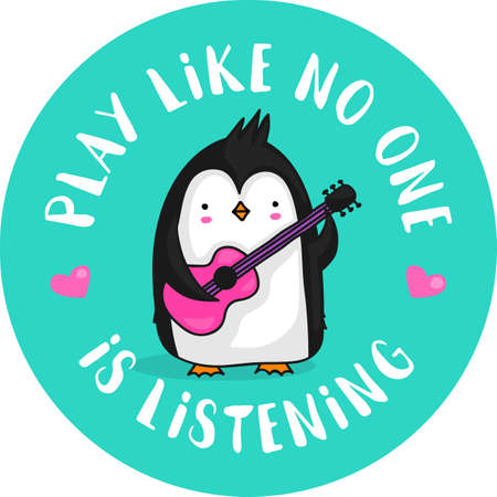 Cute cartoon penguin guitar player with the quote Play like no one is listening