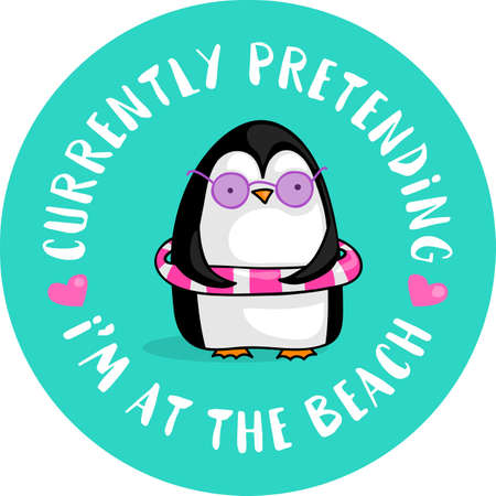 Cute cartoon penguin wearing sun glasses and a swim ring with the quote Currently pretending I'm at the beach