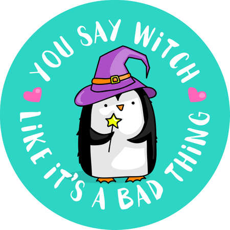 Cute cartoon penguin with magic wand and witch hat and the quote You say witch like it's a bad thing