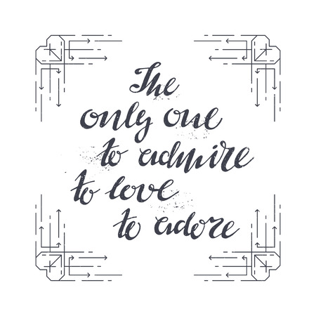 written: Lettering print for clothes, motivational poster The only one to love, to adore, to admire. Hand written inscription.