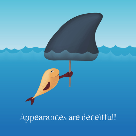 deceitful: Appearances are deceitful. The little fish with a big shark fin scares everyone. Motivating card.
