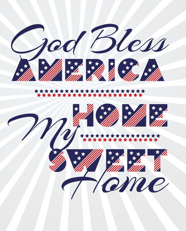 Slogan vector print for celebration design 4 th july in vintage style with text God Bless AMERICA Home my sweet home. Vector illustration. American independence Patriot day background