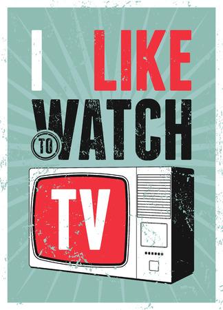 watch tv: I like to watch TV. Typographic retro grunge TV poster. Vector illustration. Illustration