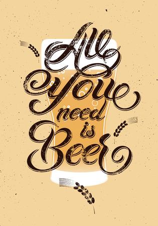 Alles wat je nodig hebt is het Bier. Vintage kalligrafische grunge bier ontwerp. Vector illustratie.