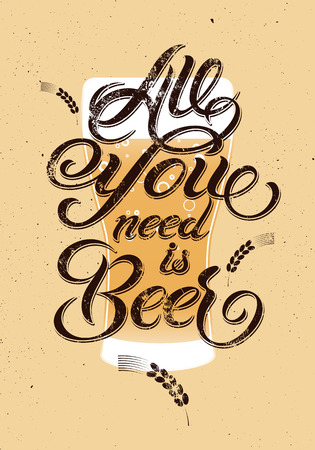 beer: Todo lo que necesita es la cerveza. Diseño de la cerveza del grunge de la vendimia caligráfica. Ilustración del vector.