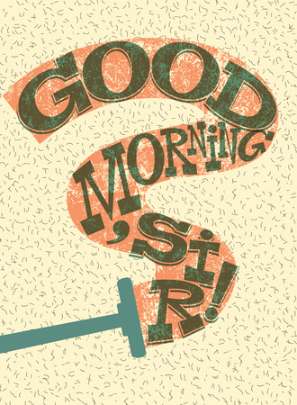 good humor: Good Morning, Sir! Funny typographical retro poster. Vector illustration. Illustration