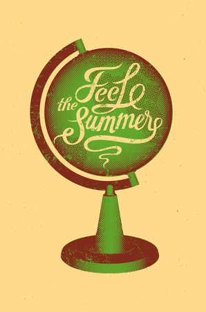 feel: Feel the summer. Calligraphic retro grunge poster with globe. Vector illustration.