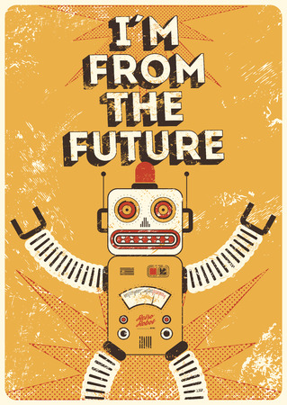 Retro robot. Vintage poster in grunge style I am from the future. Vector illustration.