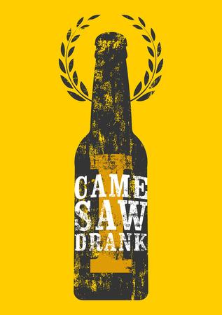 drank: I Came, I Saw, I Drank. Typographic retro grunge humorous phrase quote beer poster. Vector illustration. Illustration