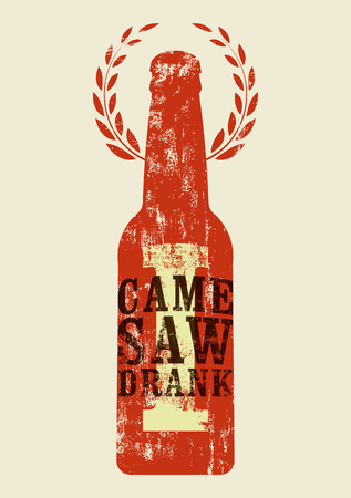aphorism: I Came, I Saw, I Drank. Typographic retro grunge humorous phrase quote beer poster. Vector illustration. Eps10.