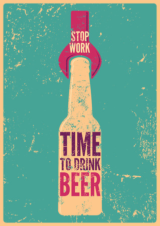 message bottle: Stop Work - Time To Drink Beer. Typographic retro grunge beer poster. Vector illustration. Illustration